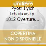 Ouverture 1812 op.49, la tempesta op.18, cd musicale di CIAIKOVSKI PYOTR IL'