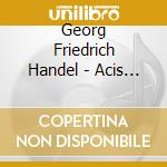 Acis e galatea cd musicale di HANDEL GEORG FRIEDRI