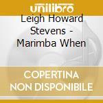 Leigh Howard Stevens - Marimba When cd musicale