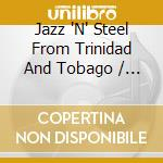 Jazz 'n' steel from trinidad and tobago cd musicale di Miscellanee
