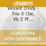 Trio x clar, vlc e pf op.29 cd musicale di Vincent D'indy