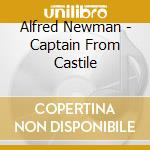Alfred Newman - Captain From Castile cd musicale