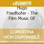 Hugo Friedhofer - The Film Music Of cd musicale