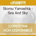 Sea & sky cd musicale di Stomu Yamashta