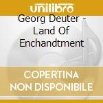 Land of enchantment cd musicale di Deuter