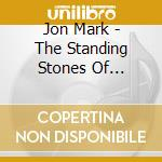 The standing stones.. 08 cd musicale di Jon Mark