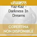 Darkness in dreams cd musicale di Yas-kaz