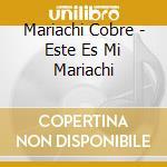 Este es mi mariachi cd musicale di Cobre Mariachi