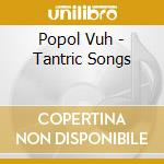 Tantric songs 07 cd musicale di Vuh Popol