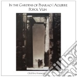 IN THE GARDENS OF PHARAO/AGUIRRE cd musicale di Vuh Popol