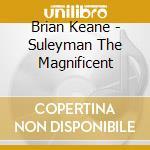 Suleyam the magn. 0 cd musicale di Keane b. / tekbilek