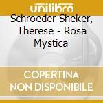 Rosa mystica cd musicale di The Schroeder-sheker