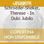 In dulci jubilo 07 cd musicale di SCHROEDER-SHEKER