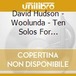 Woolunda - ten solos for didgeridoo cd musicale di David Hudson