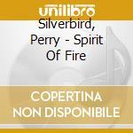 Spirit of fire 07 cd musicale di Perry Silverbird