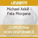 FATA MORGANA                              cd musicale di ASKILL M. / TEKBILEK