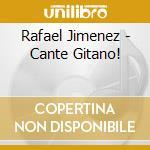 Jimenez Rafael - Cante Gitano! cd musicale di Rafael Jimenez
