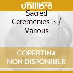Sacred ceremonies 3 cd musicale di Dip tse chok ling mo