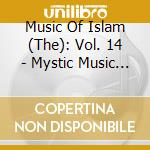 Music Of Islam - 14 - Mystic Music Through The Ages cd musicale di MUSIC OF ISLAM - 14