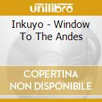 Window to the andes cd musicale di Inkuyo