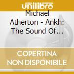 ANKH: THE SOUND OF ANCIENT EGYPT          cd musicale di Michael Atherton