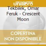Crescent m. 07 cd musicale di TEKBILEK OMAR FARUK
