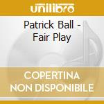 Fair play - celtic harp cd musicale di Patrick Ball
