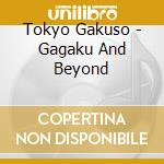 Gagaku and beyond cd musicale di Gakuso Tokyo