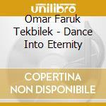 Dance into e.07 cd musicale di TEKBILEK OMAR FARUK