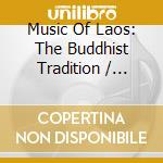 Music Of Laos - The Buddhist Tradition cd musicale di Music of laos