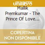Mallik Premkumar - The Prince Of Love - Vocal Art Of North cd musicale di Premkumar Mallik