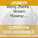 Stream flowing cd musicale di Zhenfa Weng