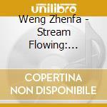 Weng Zhenfa - Stream Flowing cd musicale di Zhenfa Weng