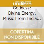 Goddess - divine energy music from india cd musicale di Artisti Vari