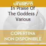 Various - In Praise Of The Goddess - Devotional So cd musicale di Artisti Vari