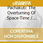Inkuyo - Pachakuti: The Overturning Of Space-Time cd musicale di INKUYO