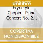 FRYDERYK CHOPIN - PIANO CONCERT NO. 2 F-  cd musicale di Fryderyk Chopin