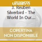 The world in our eyes cd musicale di Silverbird j. reuben