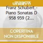 FRANZ SCHUBERT - PIANO SONATAS D 958 959  cd musicale di Alfredo Perl