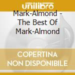 Mark-Almond - The Best Of Mark-Almond cd musicale di Almond Mark
