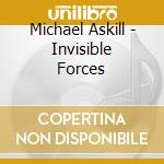 INVISIBLE FORCES                          cd musicale di Michael Askill