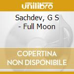 Full moon cd musicale di Sachdev g. s.