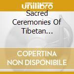 Sacred ceremonies cd musicale di Dip tse chok ling mo