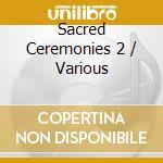 Sacred ceremonies 2 cd musicale di Dip tse chok ling mo