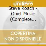 Quiet music - complete edition cd musicale di Steve Roach