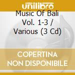 The complete 3-cd box set cd musicale di Music of bali