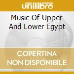 MUSIC OF UPPER AND LOWER EGYPT            cd musicale di Artisti Vari