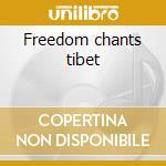 Freedom chants tibet cd musicale di Monks/p.glass/ Gyuto