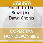 DAWN CHORUS cd musicale di A month in the brazi