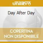 DAY AFTER DAY                             cd musicale di BADFINGER